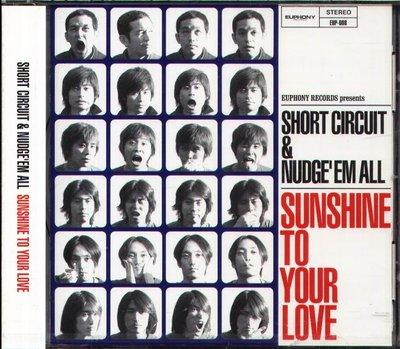 K - SHORT CIRCUIT & NUDGE'EM ALL - Sunshine To Your 日版 - NEW
