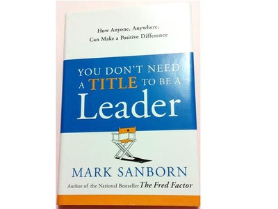 You Don't Need a Title to Be a Leader: How Anyone, Anywhere,