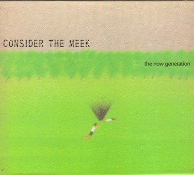 CONSIDER THE MEEK . THE NOW GENERATION .CD