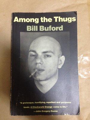 (下標即結標)(絕版)Bill Buford-Among The Thugs(英文版,煉獄廚房食習日記作者)