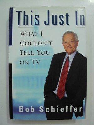 A2☆2003年『This Just In-WHAT I COULDN'T TELL YOU ON TV』《Bob Schieffer》Putnam