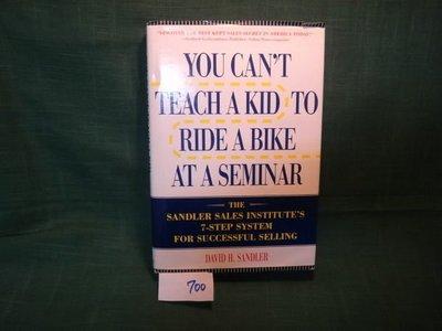 【愛悅二手書坊 08-31】You Can't Teach a Kid to Ride a Bike at a Seminar: The Sandler Sales Institute's 7-Step…