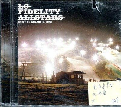 *真音樂* LO FIDELTY ALLSTARS / DON'T BE AFRAID 二手 K10895 (上殼切痕) (下標賣1)