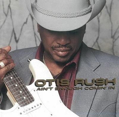 Otis Rush 奧帝斯羅希-- Ain t Enough Coming In 絕對不夠