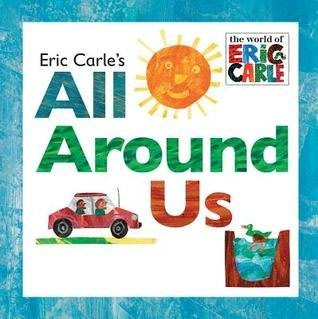 Eric Carle ALL AROUND US
