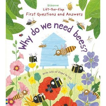 Lift-the-Flap First Questions & Answers Why do we need bees?