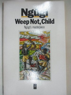 【書寶二手書T1/原文小說_GJI】Weep Not Child_Ngugi wa Thiong'o