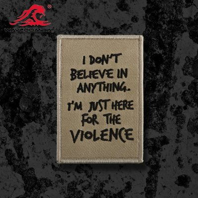 I AM JUST HERE FOR THE VIOLENCE 士氣章
