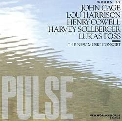 Pulse -- John Cage Lou Harrison Henry Cowell Harvey Sollberger Lukas Foss The New Music Consort