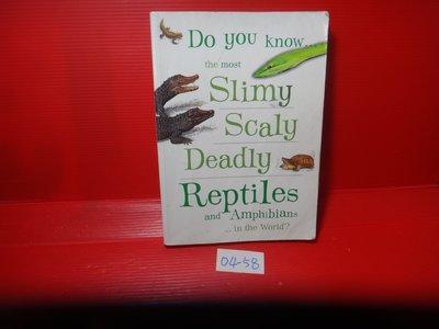 【愛悅二手書坊 04-58】Do You Know the Most Slimy,Scaly, -