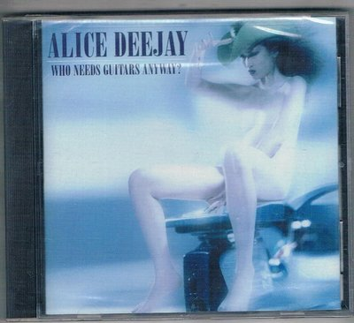 西洋CD-Who Needs Guitars Anyway / Alice Deejay (0121576722)全新