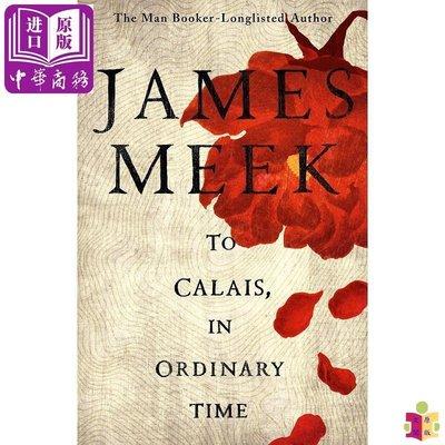 [文閲原版]To Calais, In Ordinary Time 英文原版 詹姆斯·米克:到加來去,在平凡的時光中 James Meek 小說