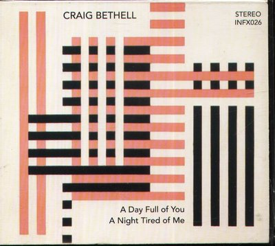 K - Craig Bethell - Day Full of You a Night Tired of Me - CD