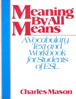 Meaning By All Means:A Vocabulary Text and Workbook for ESL