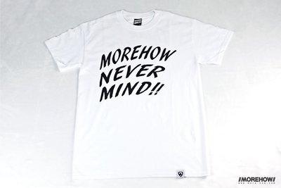 B《 MOREHOW 》Never Mind Tee 黑 白 T恤 短袖 短T 圓領 文字 LOGO S-XL