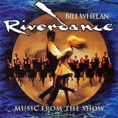Riverdance Music from Show大河之舞Bill Whelan比爾 惠蘭 愛爾蘭 克爾特音樂 踢躂舞