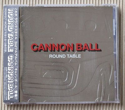 ROUND TABLE / CANNON BALL