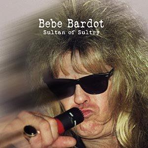 Bebe Bardot 、Sultan of Sultry