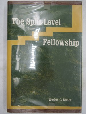 【月界2】The Split-Level Fellowship(絕版)_Wesley C. Baker 〖宗教〗CLV