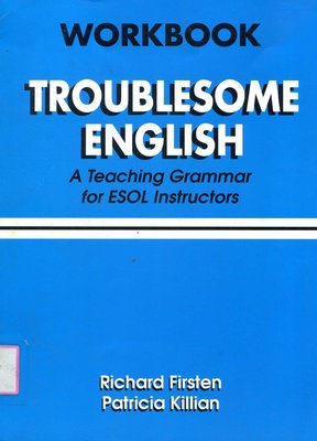 Troublesome English: A Teaching Grammar for ESOL Instructors