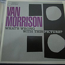 Van Morrison -  What's Wrong with This Picture?  歐版