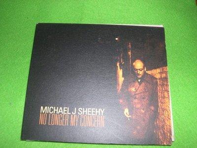 ~春庄生活美學小舖旗艦館~2手西洋CD             MICHAEL J SHEEHY--NO LONGER MY CONCERN