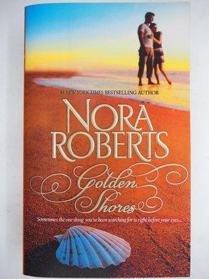 【月界二手書店】Golden Shores(絕版)_Nora Roberts 〖外文小說〗ADT