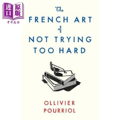 The French Art of Not Trying Too Hard Ollivier Pourriol 英文原版