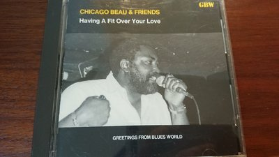CHICAGO BEAU & FRIENDS Having A Fit Over Your Love發燒藍調爵士經典絕版罕見盤版經典錄音重現日本版