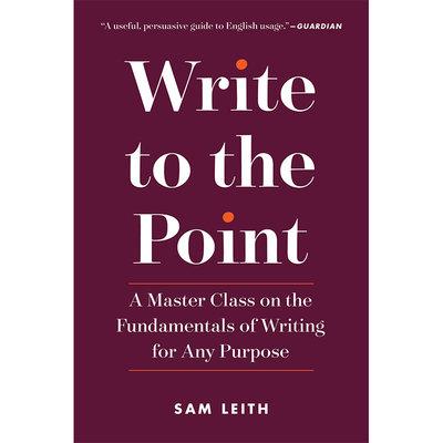 寫作要點 英文原版 Write to the Point:A Master Class on the Fundament