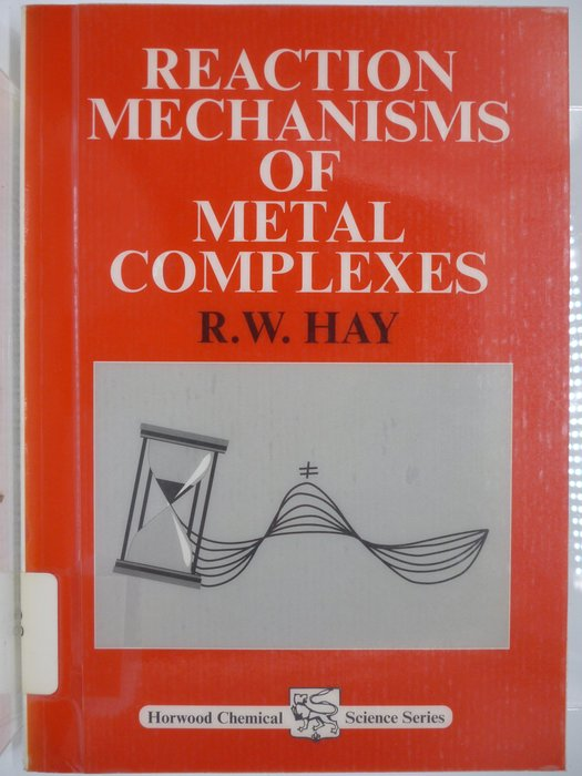 Reaction Mechanisms of Metal Complexes_R. W. Hay 〖大學理工醫〗AGM
