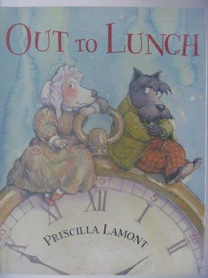 【月界二手書店】Out to Lunch(絕版)_Priscilla Lamont_原價440 〖少年童書〗AJU