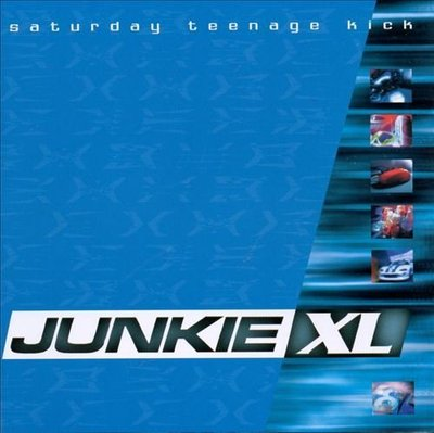 叛客電子搖滾/ 特大號毒蟲 : JUNKIE XL :Saturday Teenage Kick