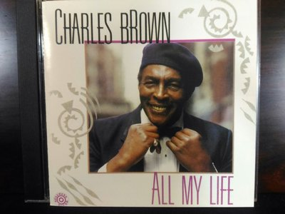 Charles Brown ~ All My Life & Alone At the Piano & 精選集 ~ 三張1500元,保存良好。