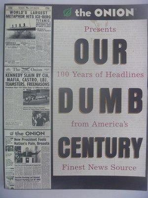 【月界二手書店】Our Dumb Century:100 Years of Headdlines(絕版) 〖傳播〗AJH