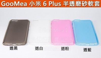 【GooMea】4免運 小米 6 Plus 5.7吋 半透磨砂 TPU 軟套 手機殼 保護殼 保護套 手機套 多色