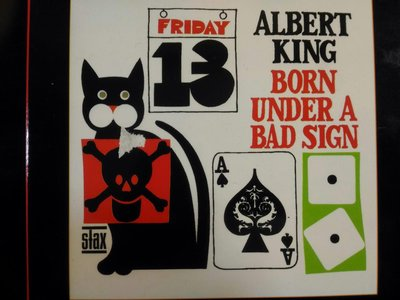 Albert King ~ Born Under A Bad Sign。