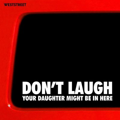 現貨 超酷Don't Laugh Your Daughter Might Be in Here 車貼茶顏悅色2g1s5d3
