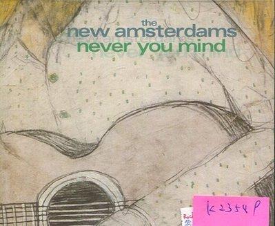*真音樂* THE NEW AMSTERAMS / NEVER YOU MIND  二手 K23549